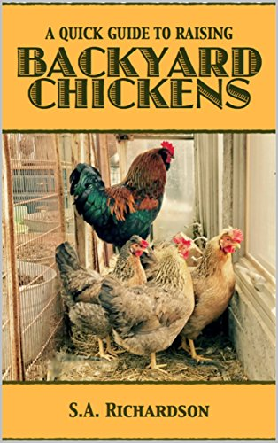 Amazon Com A Quick Guide To Raising Backyard Chickens Ebook S A
