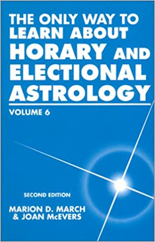 The only way to learn about horary and electional astrology vol 6 the only way to learn about horary and electional astrology vol 6 2nd edition fandeluxe Images