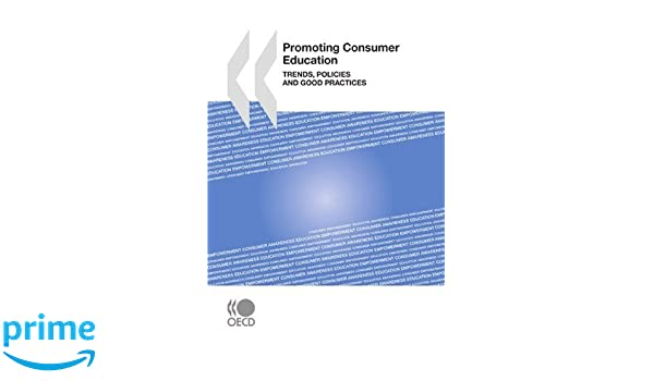 Promoting Consumer Education: Trends, Policies and Good Practices