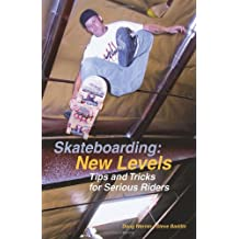 Skateboarding: New Levels: Tips and Tricks for Serious Riders