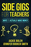 Side Gigs for Teachers: Ways to Actually Make Money