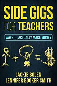 Side Gigs for Teachers: Ways to Actually Make Money by [Bolen, Jackie , Booker Smith, Jennifer]