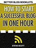 How to Start a Successful Blog in One Hour (Better Blog Booklets)