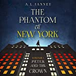 Peter and the Crown: The Phantom of New York, Volume I | A. L. Janney
