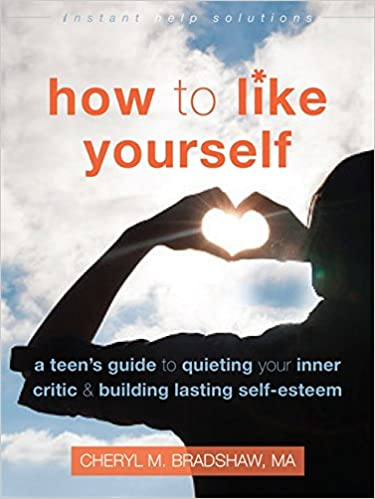 How to Like Yourself: A Teen's Guide to Quieting Your Inner Critic and Building Lasting Self-Esteem (Instant Help Solutions)
