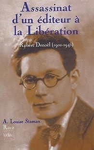 Assassinat d'un éditeur à la Libération. Robert Denoël (1902-1945) par A. Louise Staman