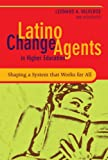 Latino Change Agents in Higher Education