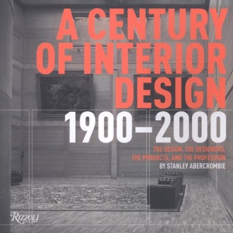 Century of Interior Design: The Design, the Designers, the Products, and  the Profession 1900-2000: Stanley Abercrombie: 9780847825325: Amazon.com:  Books
