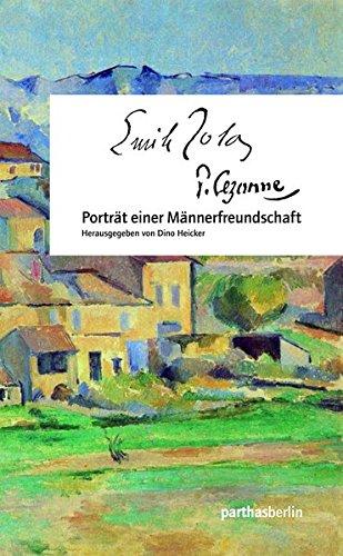 Cézanne - Zola: Porträt einer Männerfreundschaft