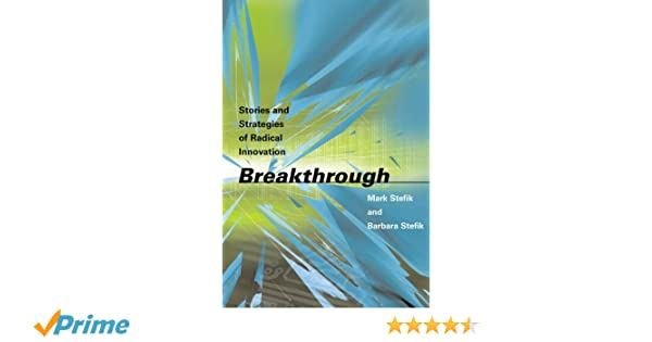 Breakthrough Stories and Strategies of Radical Innovation