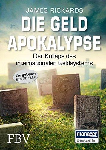 Die Geldapokalypse: Der Kollaps des internationalen Geldsystems Gebundenes Buch – 10. Oktober 2014 James Rickards FinanzBuch Verlag 3898797740 Wirtschaft International