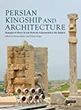 Persian Kingship and Architecture: Strategies of Power in Iran from the Achaemenids to the Pahlavis (International Library of Iranian Studies)