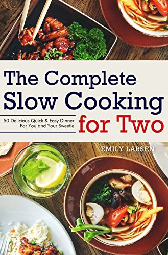 The Complete Slow Cooking for Two: 50 Delicious Quick & Easy Dinner For You and Your Sweetie. by [Larsen, Emily]