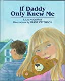 If Daddy Only Knew Me, Lila S. McGinnis, 0807535370