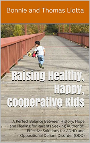 (Raising Healthy, Happy, Cooperative Kids: A Perfect Balance Between History, Hope and  Healing for Parents Seeking Authentic, Effective Solutions for ADHD and Oppositional Defiant Disorder)
