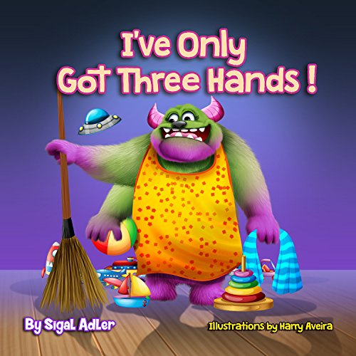 I've Only Got Three Hands:: Teach Your Children to Keep Their Room Clean (Bedtimes Story  Fiction Children's Picture Book Book (Got English Toy)