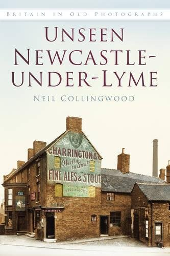 Unseen Newcastle-under-Lyme (Britain in Old Photographs) pdf epub