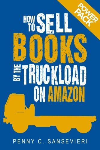 How to Sell Books by the Truckload on Amazon: Power Pack!: Sell More Books on Amazon - Get More Reviews on Amazon (Volume 3) (How To Sell On Amazon Com)
