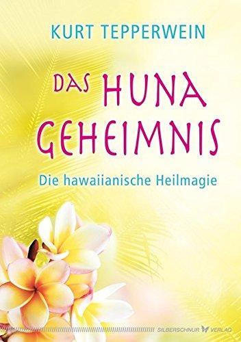 Das Huna-Geheimnis - Die hawaiianische Heilmagie
