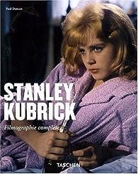 Stanley Kubrick : Filmographie complète par Paul Duncan