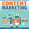 Content Marketing: Social Media Content Marketing: Social Media Marketing, Book 2 Audiobook by K. L. Hammond Narrated by Brad Gilliam