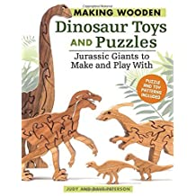 Making Wooden Dinosaur Toys and Puzzles: Jurassic Giants to Make and Play with by Judy Peterson (2016-03-18)