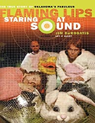 Staring at Sound: The True Story of Oklahoma's Fabulous Flaming Lips by Jim Derogatis (2006-03-14)