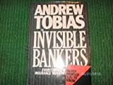 The Invisible Bankers : Everything the Insurance Industry Never Wanted You to Know, Tobias, Andrew, 0671228498