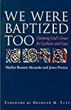 We Were Baptized Too: Claiming God's Grace for Lesbians and Gays
