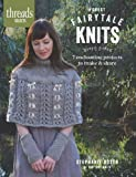 Forest Fairytale Knits: 7 enchanting projects to make and share (Thread Selects)