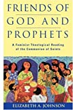 Friends of God and Prophets : A Feminist Theological Reading of the Communion of Saints, Johnson, Elizabeth A. and Johnson, 0826411983