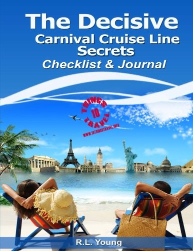 (The Decisive Carnival Cruise Line Secrets Checklist & Journal: 10 Things Travel Series (Volume)