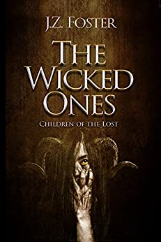 The Wicked Ones: Children of the Lost (A Supernatural Thriller) by [Foster, J.Z.]