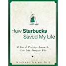 How Starbucks Saved My Life: A Son of Privilege Learns to Live Like Everyone Else