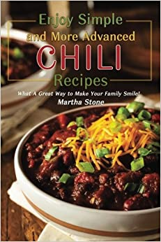 Book Enjoy Simple and More Advanced Chili Recipes: What A Great Way to Make Your Family Smile!