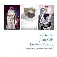 Zurbaran, Juan Gris, Esteban Vicente: Una Tradicion Espa~nola de La Modernidad: del 28 de Enero Al 23 de Marzo de 2003