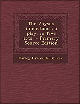 The Voysey Inheritance: A Play, in Five Acts - Primary Source Edition