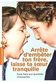 Arrête d'embêter ton frère, laisse ta soeur tranquille !: Faire face aux querelles incessantes