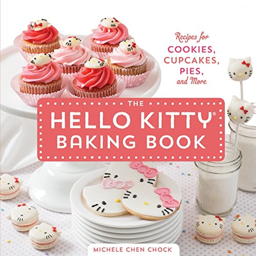 The Hello Kitty Baking Book: Recipes for Cookies, Cupcakes, and More by Michele Chen Chock