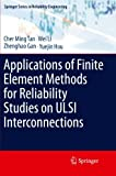 Applications of Finite Element Methods for Reliability Studies on ULSI Interconnections, Cher Ming Tan and Wei Li, 1447126416