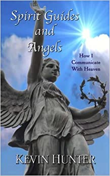 Book Spirit Guides and Angels: How I Communicate With Heaven by Kevin Hunter (2013-11-27)