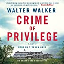 Crime of Privilege: A Novel Audiobook by Walter Walker Narrated by Stephen Hoye