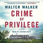 Crime of Privilege: A Novel | Walter Walker