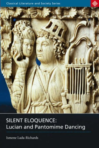 Silent Eloquence: Lucian and Pantomime Dancing (Classical Literature and Society) [Paperback] [2007] annotated Ed. Ismene Lada-Richards