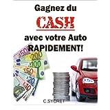 Gagnez du CASH avec votre auto rapidement! (French Edition)