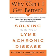 Why Can't I Get Better? Solving the Mystery of Lyme and Chronic Disease