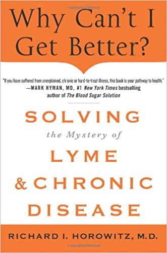 Why Can't I Get Better?: Solving the Mystery of Lyme and