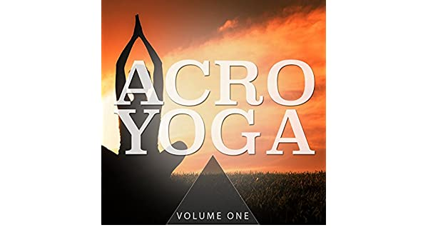 Acro Yoga, Vol. 2 (Finest Selection Of Calm Beats) by ...
