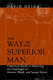 The Way of the Superior Man: A Spiritual Guide to Mastering the Challenges of Women, Work, and Sexual Desire
