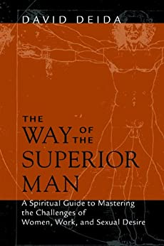 The Way of the Superior Man: A Spiritual Guide to Mastering the Challenges of Women, Work, and Sexual Desire by [Deida, David]